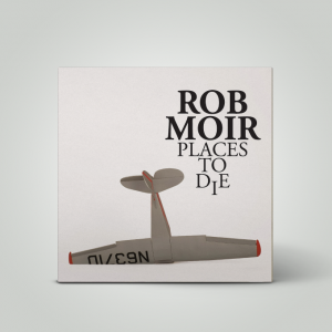 Rob Moir - Places To Die (CD)